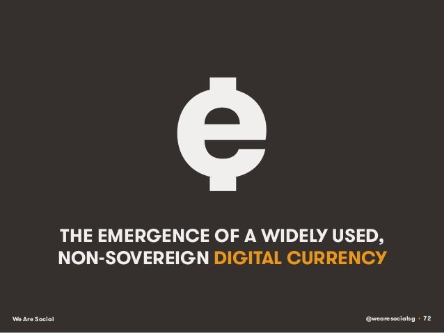 @wearesocialsg • 72We Are Social THE EMERGENCE OF A WIDELY USED, NON-SOVEREIGN DIGITAL CURRENCY e