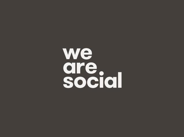 We Are Social @wearesocialsg • 2