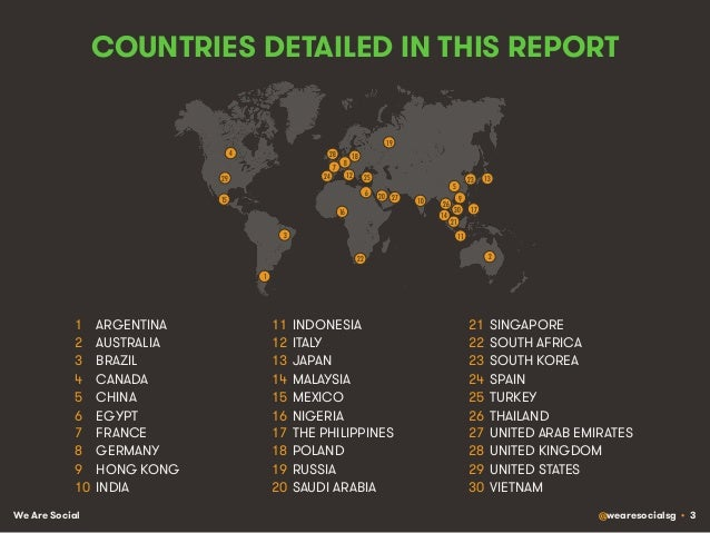 We Are Social @wearesocialsg • 3 COUNTRIES DETAILED IN THIS REPORT 1  ARGENTINA 2  AUSTRALIA 3  BRAZIL 4  CANADA 5  CHINA ...