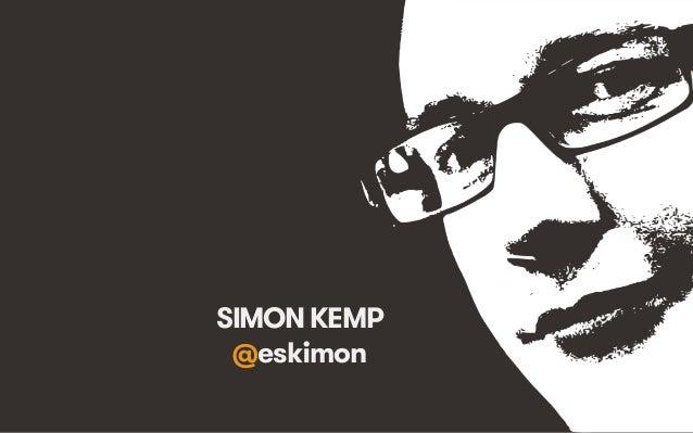 SIMON KEMP @eskimon We Are Social  @eskimon • 2