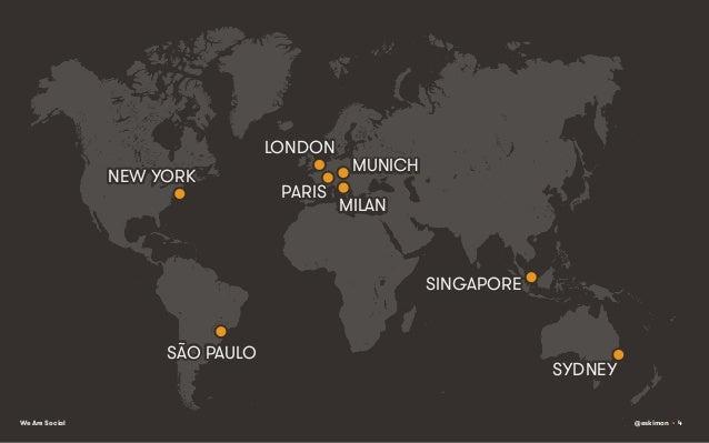 LONDON NEW YORK  PARIS  MUNICH MILAN  SINGAPORE  SÃO PAULO  We Are Social  SYDNEY @eskimon • 4