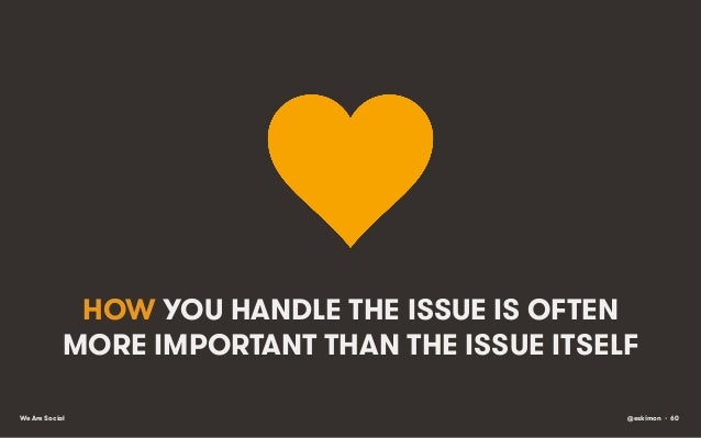 HOW YOU HANDLE THE ISSUE IS OFTEN MORE IMPORTANT THAN THE ISSUE ITSELF We Are Social  @eskimon • 60