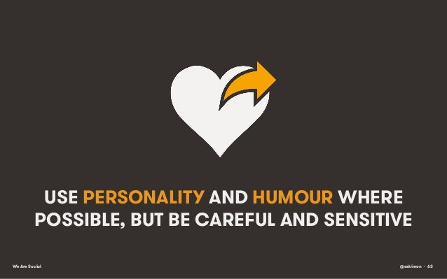 USE PERSONALITY AND HUMOUR WHERE POSSIBLE, BUT BE CAREFUL AND SENSITIVE We Are Social  @eskimon • 63