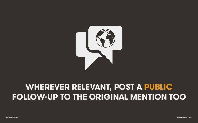 WHEREVER RELEVANT, POST A PUBLIC FOLLOW-UP TO THE ORIGINAL MENTION TOO We Are Social  @eskimon • 89