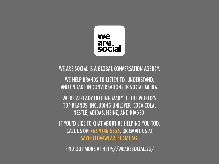 WE ARE SOCIAL IS A GLOBAL CONVERSATION AGENCY.  WE HELP BRANDS TO LISTEN TO, UNDERSTAND,AND ENGAGE IN CONVERSATIONS IN SOC...