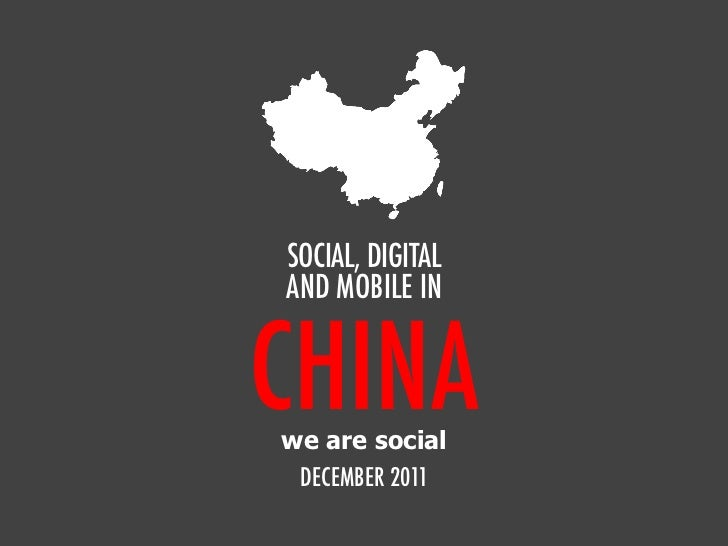 SOCIAL, DIGITALAND MOBILE INCHINAwe are social DECEMBER 2011