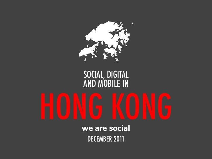 SOCIAL, DIGITAL  AND MOBILE INHONG KONG  we are social   DECEMBER 2011
