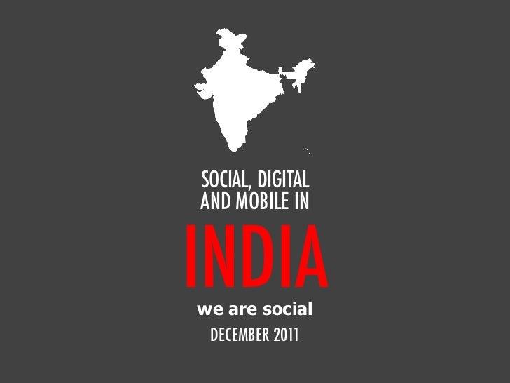 SOCIAL, DIGITALAND MOBILE ININDIAwe are social DECEMBER 2011