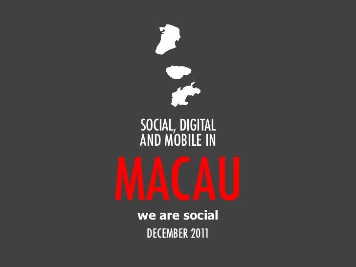 SOCIAL, DIGITAL AND MOBILE INMACAUwe are social DECEMBER 2011