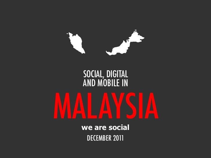 SOCIAL, DIGITAL  AND MOBILE INMALAYSIA  we are social   DECEMBER 2011