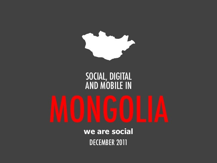 SOCIAL, DIGITAL  AND MOBILE INMONGOLIA  we are social   DECEMBER 2011