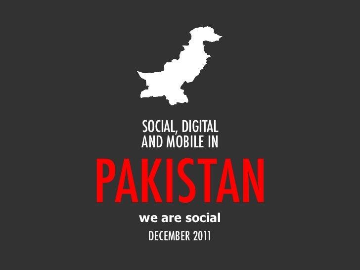 SOCIAL, DIGITAL  AND MOBILE INPAKISTAN  we are social   DECEMBER 2011
