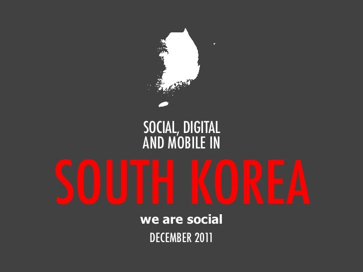SOCIAL, DIGITAL   AND MOBILE INSOUTH KOREA   we are social    DECEMBER 2011