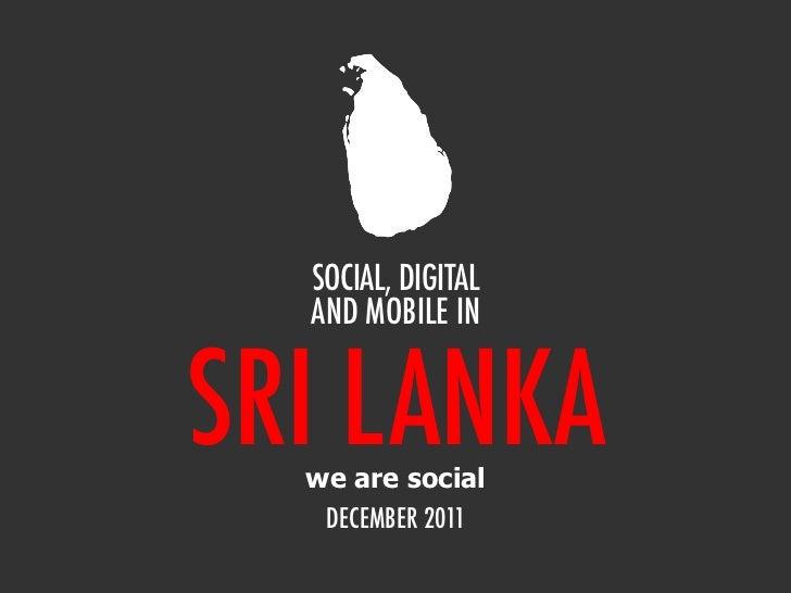 SOCIAL, DIGITAL  AND MOBILE INSRI LANKA  we are social   DECEMBER 2011