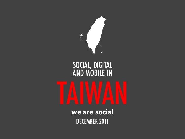 SOCIAL, DIGITAL AND MOBILE INTAIWAN we are social  DECEMBER 2011