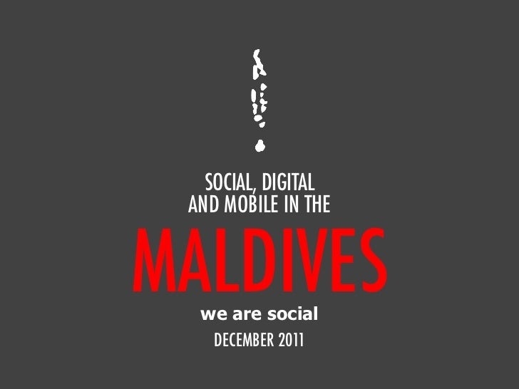 SOCIAL, DIGITAL AND MOBILE IN THEMALDIVES  we are social   DECEMBER 2011