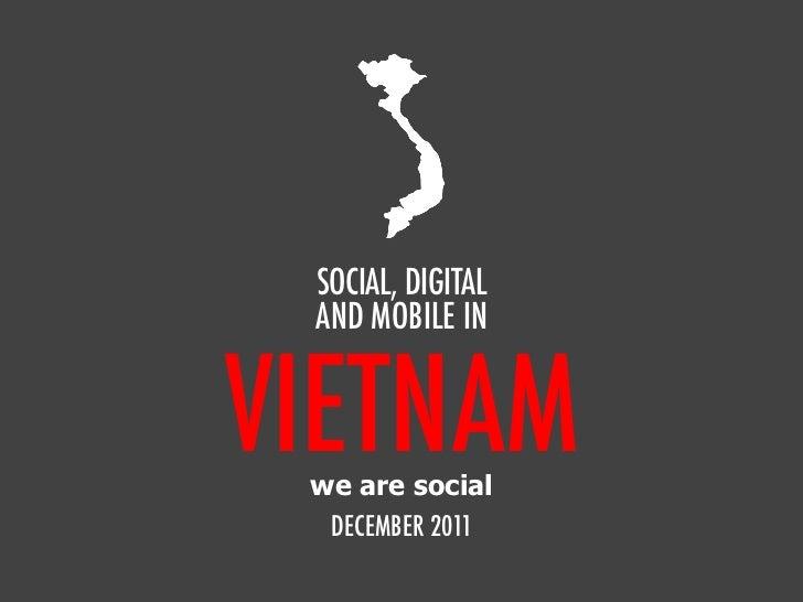 SOCIAL, DIGITAL AND MOBILE INVIETNAM we are social  DECEMBER 2011