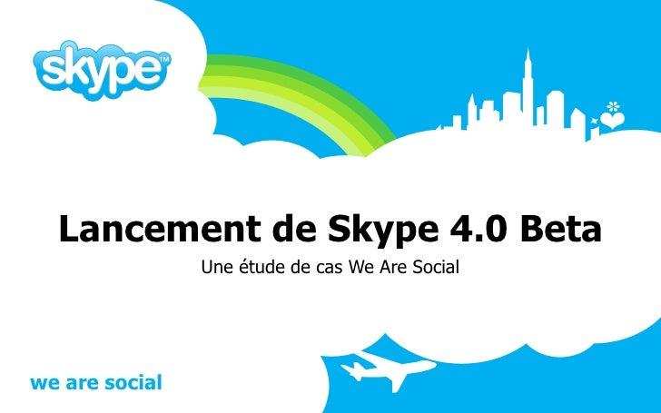 Lancement de Skype 4.0 Beta Une étude de cas We Are Social