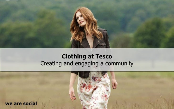 Clothing at Tesco Creating and engaging a community we are social