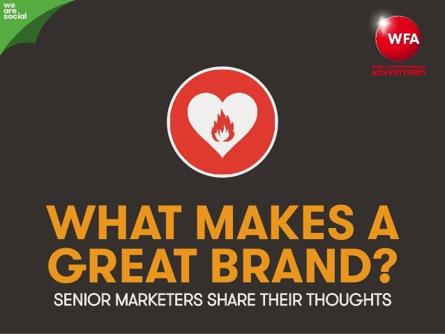 #ProjectReconnect • 1We Are Social & The World Federation of Advertisers WHAT MAKES A GREAT BRAND?SENIOR MARKETERS SHARE T...