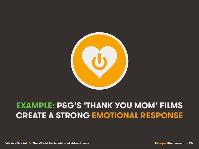#ProjectReconnect • 24We Are Social & The World Federation of Advertisers EXAMPLE: P&G'S 'THANK YOU MOM' FILMS CREATE A ST...