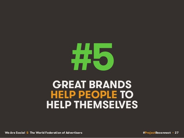 #ProjectReconnect • 27We Are Social & The World Federation of Advertisers #5GREAT BRANDS HELP PEOPLE TO HELP THEMSELVES