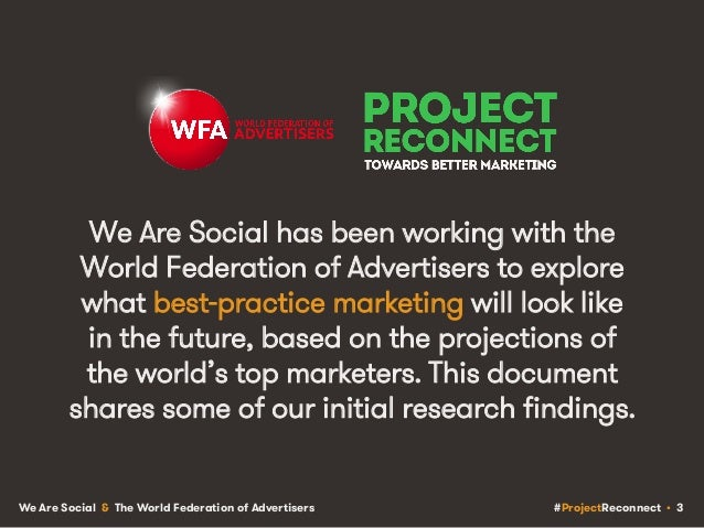 #ProjectReconnect • 3We Are Social & The World Federation of Advertisers We Are Social has been working with the World Fed...
