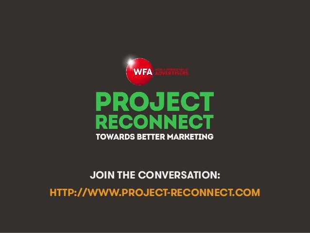 #ProjectReconnect • 35We Are Social & The World Federation of Advertisers JOIN THE CONVERSATION: HTTP://WWW.PROJECT-RECONN...