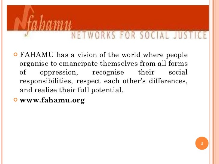 <ul><li>FAHAMU has a vision of the world where people organise to emancipate themselves from all forms of oppression, reco...