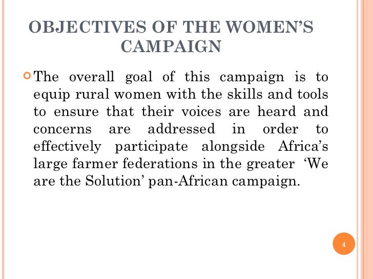 OBJECTIVES OF THE WOMEN'S CAMPAIGN <ul><li>The overall goal of this campaign is to equip rural women with the skills and t...