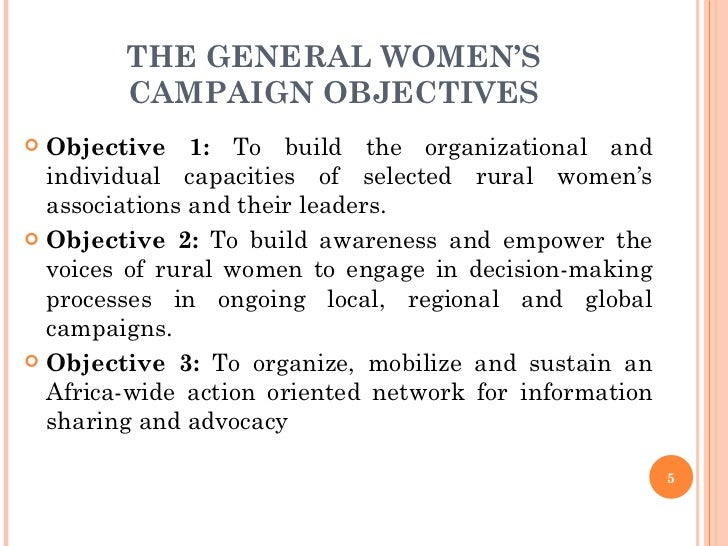 THE GENERAL WOMEN'S CAMPAIGN OBJECTIVES <ul><li>Objective 1:  To build the organizational and individual capacities of sel...