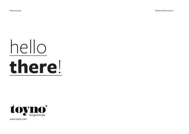 hello there! February 2015 All the work by toyno® www.toyno.com