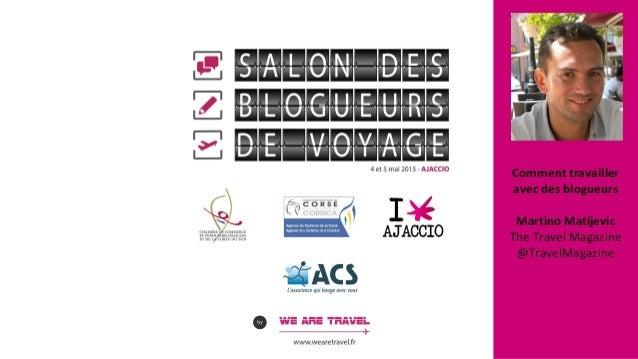 Comment travailler avec des blogueurs Martino Matijevic The Travel Magazine @TravelMagazine