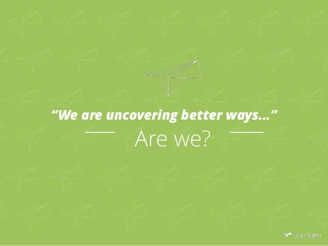 """""""We are uncovering better ways…""""  Are we?"""