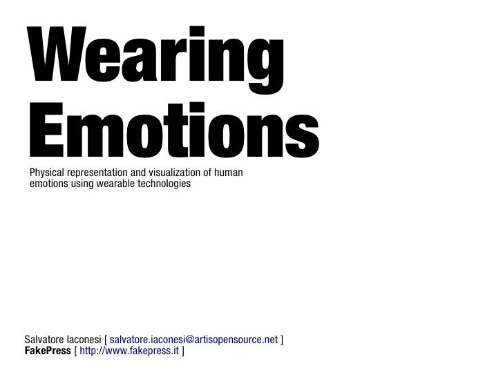 Wearing Emotions  Physical representation and visualization of human  emotions using wearable technologies     Salvatore I...