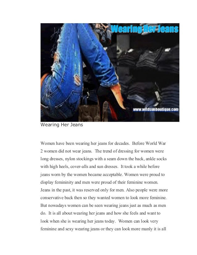 Wearing Her Jeans Women have been wearing her jeans for decades. Before World War 2 women did not wear jeans. The trend of...
