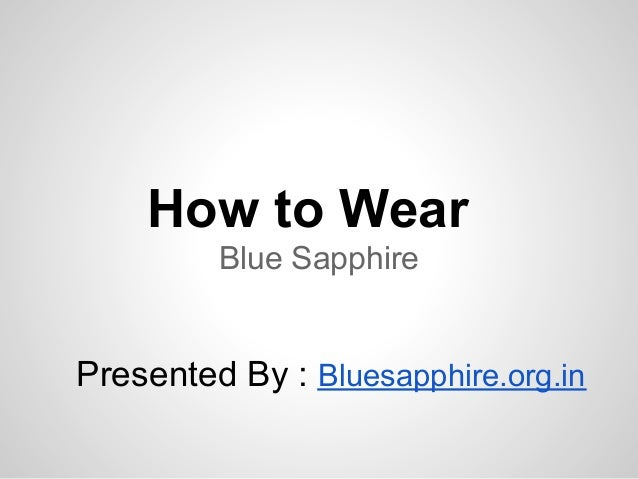 How to Wear         Blue SapphirePresented By : Bluesapphire.org.in
