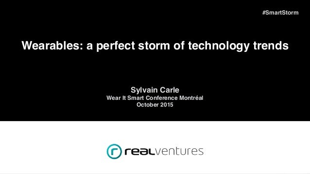 #FFDemoDay #SmartStorm Wearables: a perfect storm of technology trends Sylvain Carle Wear It Smart Conference Montréal Oct...