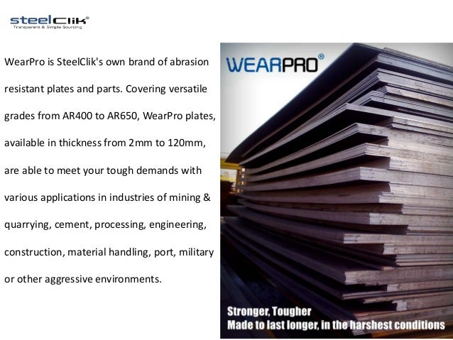 WearPro is SteelClik's own brand of abrasion resistant plates and parts. Covering versatile grades from AR400 to AR650, We...