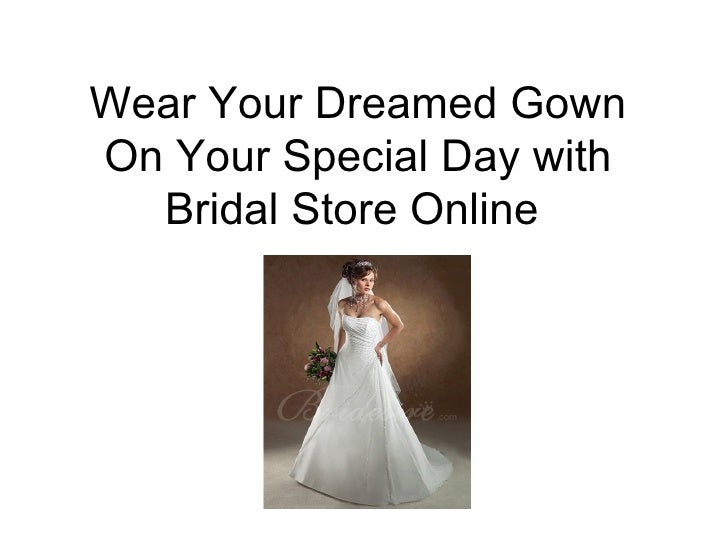 Wear Your Dreamed GownOn Your Special Day with  Bridal Store Online