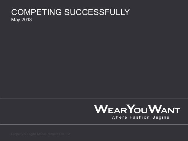 COMPETING SUCCESSFULLYMay 2013Property of Digital Media Partners Pte. Ltd.