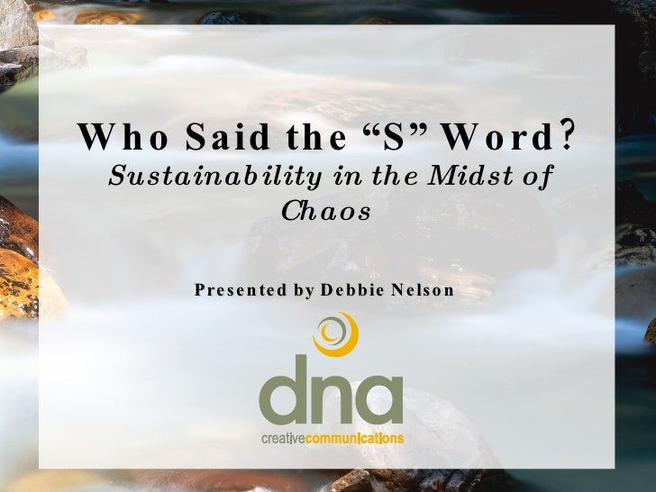 """Who Said the """"S"""" Word? Sustainability in the Midst of Chaos  Presented by Debbie Nelson"""
