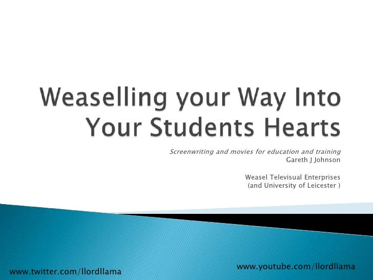 Weaselling your Way IntoYour Students Hearts<br />Screenwriting and movies for education and training<br />Gareth J Johnso...