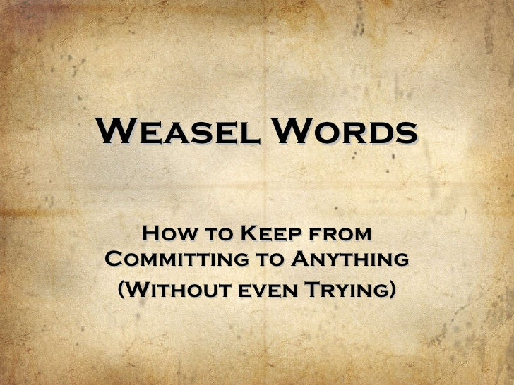 Weasel Words How to Keep from Committing to Anything (Without even Trying)