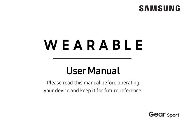 W E A R A B L E UserManual Please read this manual before operating your device and keep it for future reference.