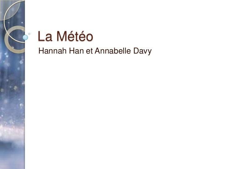 La MétéoHannah Han et Annabelle Davy