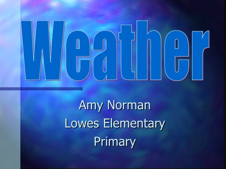Amy Norman Lowes Elementary Primary Weather