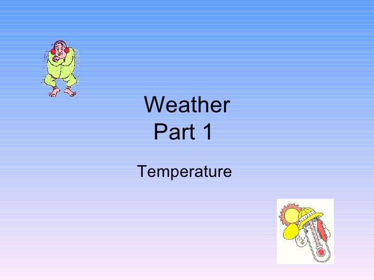 Weather Part 1  Temperature