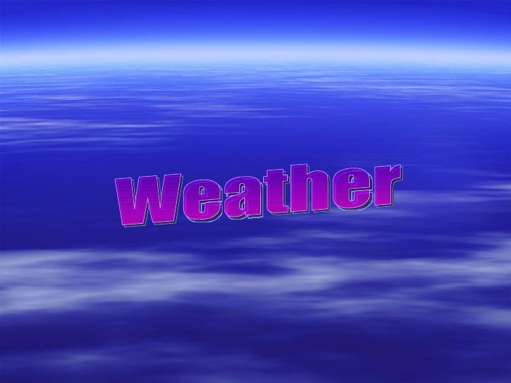 What is weather?Refers to the state of the atmosphere at a  specific time and place.What are some of the factors that affe...