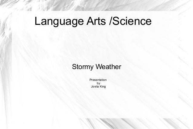 Language Arts /Science  Stormy Weather Presentation by Jovita King